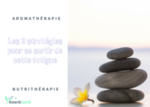 Se sortir de sa fatigue grâce à l'aromathérapie : lutter contre le stress